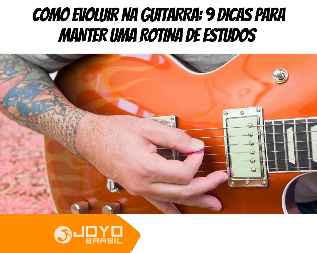 [Como evoluir na guitarra: 9 dicas para manter uma rotina de estudos]